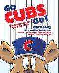 Go Cubs Go!: Baseball's Never Give Up Story