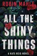 All the Shiny Things: A Kate Reid Novel