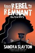 From Rebel to Remnant: The True Story