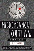 Misdemeanor Outlaw: A Confession of Life