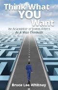 Think What You Want: An Adaptation of James Allen's As a Man Thinketh
