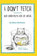 I Don't Fetch: And Other Poems for Cat Lovers
