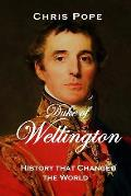 Duke of Wellington: History that changed the World
