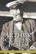 Arthur Curtiss James: Unsung Titan of the Gilded Age