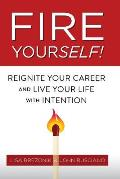 Fire Yourself!: Reignite Your Career and Live Your Life with Intention