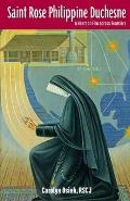 Saint Rose Philippine Duchesne: A Heart on Fire Across Frontiers