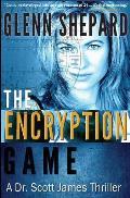 The Encryption Game: A Dr. Scott James Thriller
