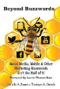 Beyond Buzzwords: Social Media, Mobile & Other Marketing Buzzwords Ain't the Half of It!