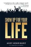 Show Up for Your Life: 7 Principles to Living an Extraordinary Life
