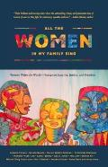 All the Women in My Family Sing Women Write the World Essays on Equality Justice & Freedom