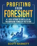 Profiting from Foresight: A 7-step method to capitalize on the emerging trends of the future