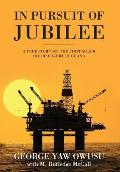 In Pursuit of Jubilee: A True Story of the First Major Oil Discovery in Ghana
