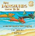 How Dachshunds Came to Be: A Tall Tale About a Short Long Dog Hard Cover