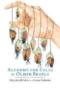 Alchemy for Cells & Other Beasts