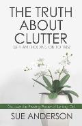 The Truth About Clutter: Why Am I Holding On To This?