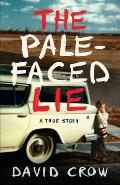 Pale Faced Lie A True Story