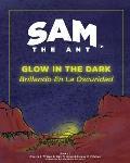 Sam the Ant - Glow in the Dark: Brillando En La Oscuridad