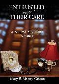 Entrusted with Their Care, a Nurse's Story: A Memoir
