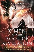 X-Men and the Book of Revelation: Revealing the Truth about God's Apocalypse with Uncanny Insights from the X-Men