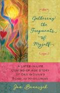 Gathering the Fragments of Myself: A Later-in-Life Coming-of-Age Story of One Woman's Road to Wholeness