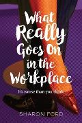 What Really Goes on in the Workplace: It's Worse Than You Think