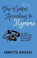 The Gospel According to Mamma: One mother's philosophy on love, money, God, aging, decisions, change, and much more!