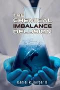 The Chemical Imbalance Delusion