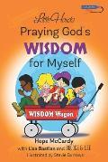 Little Hands Praying God's Wisdom for Myself: Prayers and Fun Activities Encouraging Children to Pray