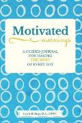 Motivated Mornings: A Guided Journal for Making the Most of Every Day