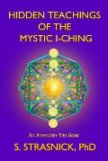 Hidden Teachings of the Mystic I-Ching: Activating the Gateways to the Many Lives of the Spectral Soul