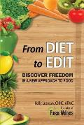 From Diet To Edit: Discover Freedom in a New Approach to Food
