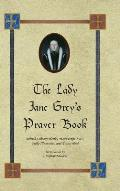 The Lady Jane Grey's Prayer Book: British Library Harley Manuscript 2342, Fully Illustrated and Transcribed