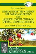 Prof. Arnold Ehret's Physical Fitness Thru a Superior Diet, Fasting, and Dietetics Also a Religious Concept of Physical, Spiritual, and Mental Dieteti