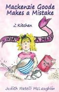 Mackenzie Goode Makes a Mistake: in the Kitchen