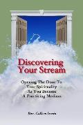 Discovering Your Stream: Opening The Door To Your Spirituality As You Become A Practicing Medium