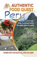 Authentic Food Quest Peru: A Guide to Eat Your Way Authentically Through Lima & Cusco