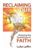Reclaiming Your Core: Restoring the Foundations of Faith