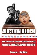 Auction Block: How Selling Out American Families Impacts Autism, Health, and Freedom