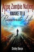 Arise Zombie Nation Awake To A Passionate Life