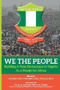 WE THE PEOPLE - Building a New Democracy in Nigeria as a Model for Africa