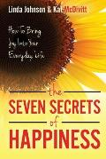 The 7 Secrets of Happiness: How to Bring Joy into Your Everyday Life