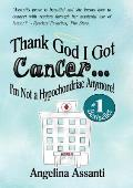Thank God I Got Cancer...I'm Not a Hypochondriac Anymore!