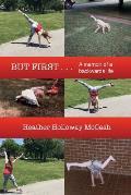 But First . . .: A Memoir of a Backwards Life