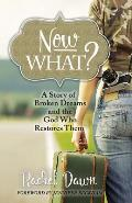 Now What?: A Story of Broken Dreams and the God Who Restores Them
