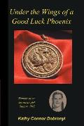 Under the Wings of a Good Luck Phoenix: Memoir of an American Girl in Saigon 1963-64