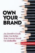 Own Your Brand: An Executive Coach Helps You Refine Your Personal Brand on Linkedin