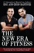 The New Era of Fitness: 8 Proven Habits to Double Your Strength, Sexiness, Energy, Health, and Live a Well-Balanced Dynamic Lifestyle