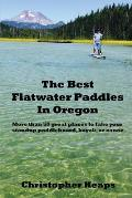 Best Flatwater Paddles in Oregon More Than 50 Great Places to Take Your Standup Paddleboard Kayak or Canoe