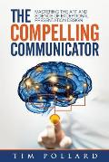 The Compelling Communicator: Mastering the Art and Science of Exceptional Presentation Design