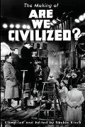 The Making of Are We Civilized?